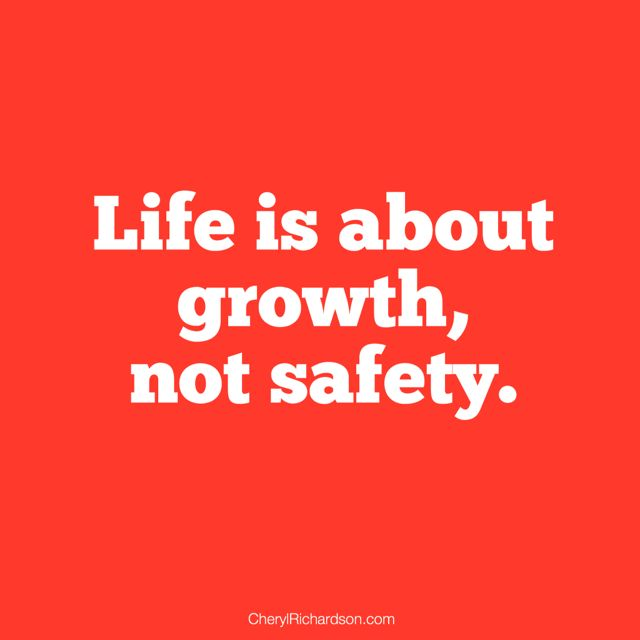 life is about growth, not safety