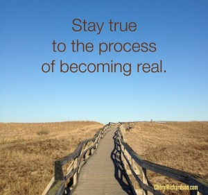 stay true to becoming real